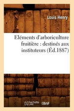 Elements D Arboriculture Fruitiere Ed 1887