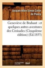 Genevieve de Brabant : Et Quelques Autres Aventures Des Croisades (Cinquieme Edition) (Ed.1853) - Jacques-Albin-Simon Collin De Plancy