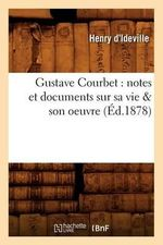 Gustave Courbet : Notes Et Documents Sur Sa Vie & Son Oeuvre (Ed.1878) - D Ideville H