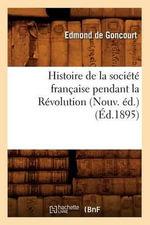 Histoire de La Societe Francaise Pendant La Revolution (Nouv. Ed.) (Ed.1895) - Edmond De Goncourt