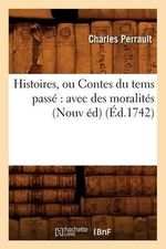 Histoires, Ou Contes Du Tems Passe : Avec Des Moralites (Nouv Ed) - Charles Perrault