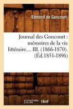 Journal Des Goncourt : Memoires de La Vie Litteraire.... III. (1866-1870). - Edmond De Goncourt