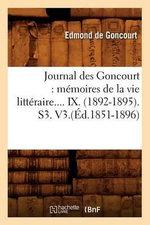 Journal Des Goncourt : Memoires de La Vie Litteraire.... IX. (1892-1895). S3. V3. - Edmond De Goncourt