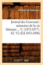 Journal Des Goncourt : Memoires de La Vie Litteraire.... V. (1872-1877). S2. V2. - Edmond De Goncourt