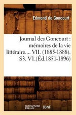 Journal Des Goncourt : Memoires de La Vie Litteraire.... VII. (1885-1888). S3. V1. - Edmond De Goncourt
