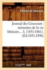 Journal Des Goncourt : Memoires de La Vie Litteraire.... I. (1851-1861). - Edmond De Goncourt