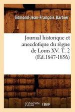 Journal Historique Et Anecdotique Du Regne de Louis XV. T. 2 (Ed.1847-1856) - Edmond Jean-Francois Barbier