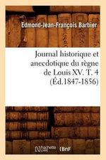 Journal Historique Et Anecdotique Du Regne de Louis XV. T. 4 (Ed.1847-1856) - Edmond Jean-Francois Barbier