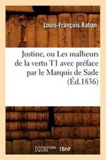 Justine, Ou Les Malheurs de La Vertu T1 Avec Preface Par Le Marquis de Sade - Louis-Francois Raban