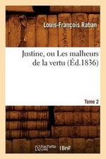 Justine, Ou Les Malheurs de La Vertu. Tome 2 - Louis-Francois Raban