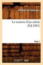 La Maison D'Un Artiste. Tome 1 (Ed.1881) - Edmond De Goncourt