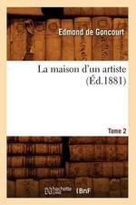 La Maison D'Un Artiste. Tome 2 (Ed.1881) - Edmond De Goncourt