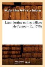 L'Anti-Justine Ou Les Delices de L'Amour, (Ed.1798) - Nicolas-Edme Retif De La Bretonne