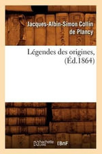 Legendes Des Origines, (Ed.1864) - Jacques-Albin-Simon Collin De Plancy