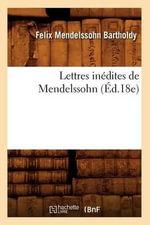 Lettres Inedites de Mendelssohn (Ed.18e) - Mendelssohn Bartholdy F