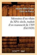 Memoires D'Un Vilain Du Xive Siecle, Traduit D'Un Manuscrit de 1369, (Ed.1820) - Jacques-Albin-Simon Collin De Plancy