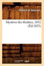 Mysteres Des Theatres, 1852 (Ed.1853) - Edmond De Goncourt