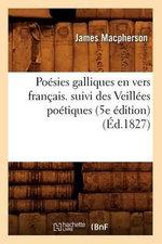 Poesies Galliques En Vers Francais. Suivi Des Veillees Poetiques (5e Edition) (Ed.1827) - MacPherson J