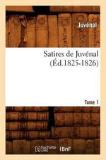 Satires de Juvenal. Tome 1 (Ed.1825-1826) - Juvenal