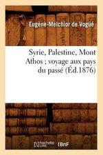 Syrie, Palestine, Mont Athos; Voyage Aux Pays Du Passe (Ed.1876) - De Vogce E M