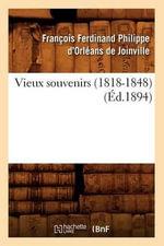 Vieux Souvenirs (1818-1848) (Ed.1894) - De Joinville F F P