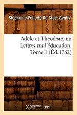 Adele Et Theodore, Ou Lettres Sur L'Education. Tome 1 (Ed.1782) - Du Crest Genlis S F