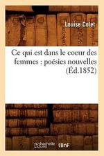 Ce Qui Est Dans Le Coeur Des Femmes : Poesies Nouvelles (Ed.1852) - Colet L