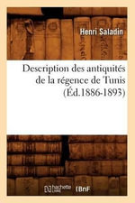 Description Des Antiquites de La Regence de Tunis (Ed.1886-1893) - Saladin H