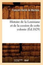 Histoire de La Louisiane Et de La Cession de Cette Colonie (Ed.1829) - Barbe De Marbois F