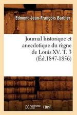 Journal Historique Et Anecdotique Du Regne de Louis XV. T. 3 (Ed.1847-1856) - Edmond Jean-Francois Barbier