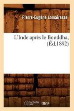 L'Inde Apres Le Bouddha, (Ed.1892) - Lamairesse P E