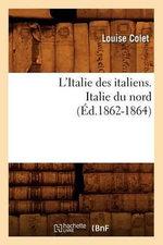L'Italie Des Italiens. Italie Du Nord (Ed.1862-1864) - Colet L