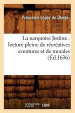 La Narquoise Justine : Lecture Pleine de Recreatives Aventures Et de Morales (Ed.1636) - Sans Auteur
