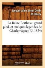 La Reine Berthe Au Grand Pied, Et Quelques Legendes de Charlemagne, (Ed.1854) - Jacques-Albin-Simon Collin De Plancy