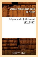 Legende Du Juif-Errant, (Ed.1847) - Jacques-Albin-Simon Collin De Plancy
