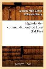 Legendes Des Commandements de Dieu (Ed.18e) - Jacques-Albin-Simon Collin De Plancy