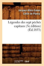 Legendes Des Sept Peches Capitaux (5e Edition) (Ed.1853) - Jacques-Albin-Simon Collin De Plancy