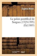 Le Palais Pontifical de Sorgues (1319-1395) - Eugene Muntz