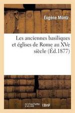 Les Anciennes Basiliques Et Eglises de Rome Au Xve Siecle - Eugene Muntz