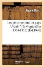 Les Constructions Du Pape Urbain V a Montpellier (1364-1370) - Eugene Muntz