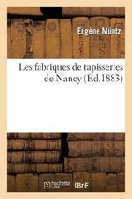 Les Fabriques de Tapisseries de Nancy - Eugene Muntz