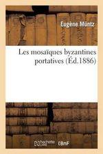 Les Mosaiques Byzantines Portatives - Eugene Muntz