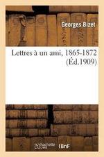 Lettres a Un Ami, 1865-1872 - Georges Bizet