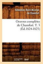 Oeuvres Completes de Chamfort. T. 3 (Ed.1824-1825) - De Chamfort S R N