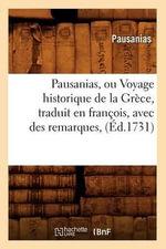 Pausanias, Ou Voyage Historique de La Grece, Traduit En Francois, Avec Des Remarques, (Ed.1731) - Pausanias