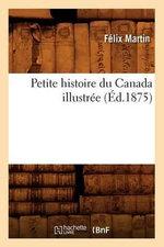 Petite Histoire Du Canada Illustree - Felix Martin