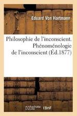 Philosophie de L'Inconscient. Phenomenologie de L'Inconscient (Ed.1877) - Eduard Von Hartmann
