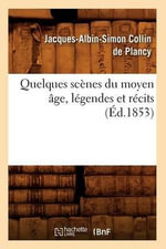 Quelques Scenes Du Moyen Age, Legendes Et Recits, (Ed.1853) - Jacques-Albin-Simon Collin De Plancy