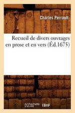 Recueil de Divers Ouvrages En Prose Et En Vers (Ed.1675) - Charles Perrault