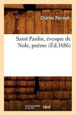 Saint Paulin, Evesque de Nole, Poeme (Ed.1686) - Charles Perrault